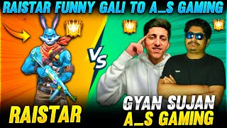 Raistar Funny Gali To A_S Gaming Fight  Gyansujan -Garena Free Fire