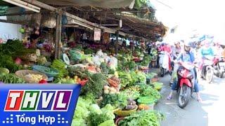 THVL | Phóng sự: Thực phẩm an toàn và nguời tiêu dùng