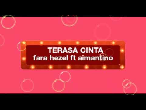 Fara Hezel ft Aimantino-Terasa Cinta(lirik)