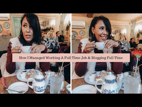 How I Managed Working A Full Time Job & Blogging Full Time