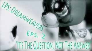 "LPS: Dreamweavers [Episode 2] ""It"