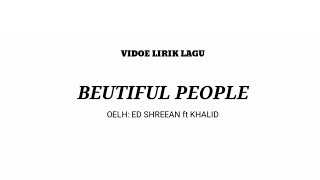 BEAUTIFUL PEOPLE - ED SHEERAN ft  KHALID (Lirik)