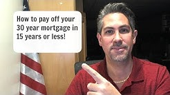4 Easy tips on how to pay off your 30 year mortgage in 15 years or less!