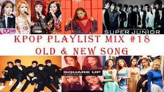 Kpop Playlist Mix #18 Old & New Song