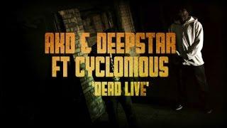 AKD & DEEPSTAR Ft. CYCLONIOUS - DEAD LIVE (OFFICIAL VIDEO)