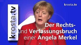 Der Rechts- und Verfassungsbruch der Angela Merkel