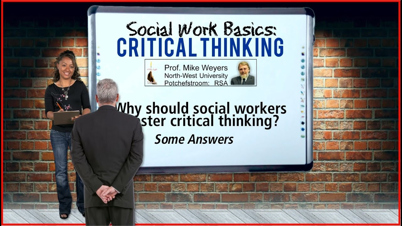 critical thinking for social work Critical thinking (5 approaches social workers use) solution focused interventions which is a micro approach develop individual interventions to alleviate psychosocial condition.