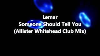 Lemar - Someone Should Tell You (Allister Whitehead Club Mix)