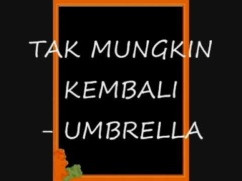 Tak Mungkin Kembali - Umbrella