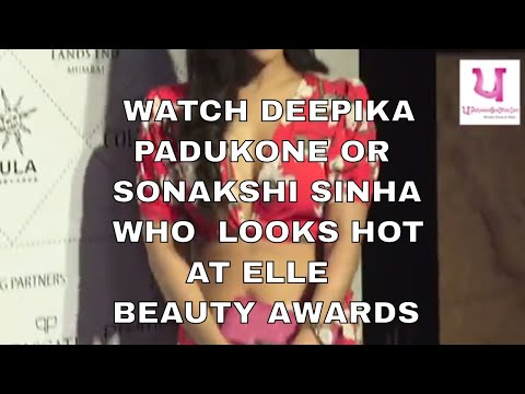 WATCH DEEPIKA PADUKONE OR SONAKSHI SINHA WHO LOOKS HOT AT ELLE BEAUTY AWARDS