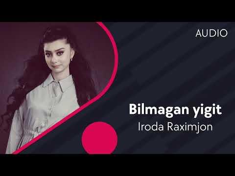 Iroda Raximjon - Bilmagan Yigit