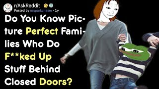 Picture Perfect Families Who Actually Do F**ked Up Stuff Behind Doors | AskReddit