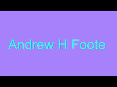 How to Pronounce Andrew H Foote