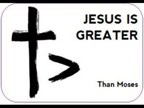 Jesus Is Greater Than Moses 31917 Youtube