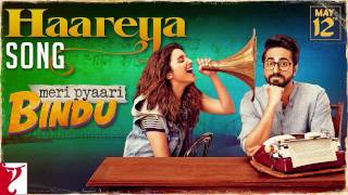 Haareya Song | Meri Pyaari Bindu | Arijit Singh | Download Link in Description