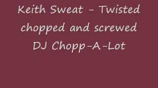 Keith Sweat - Twisted (chopped and screwed)