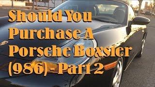 should you buy a porsche boxster 986 part 2