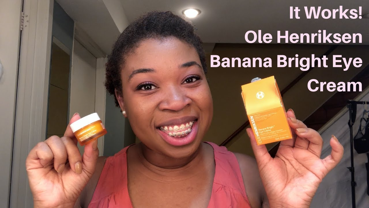 It Works Ole Henriksen Banana Bright Eye Cream Youtube