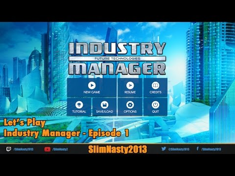 Let's Play Industry Manager - Episode 1