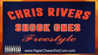 Chris Rivers - Shook Ones (Freestyle) 2017 New CDQ Dirty NO DJ @OnlyChrisRivers