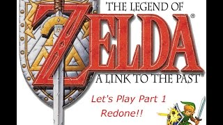 The Legend of Zelda: A Link to the Past - Part 1 Redone!