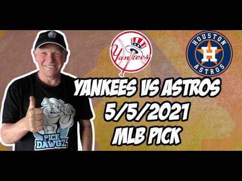 New York Yankees vs Houston Astros 5/5/21 MLB Pick and Prediction MLB Tips Betting Pick