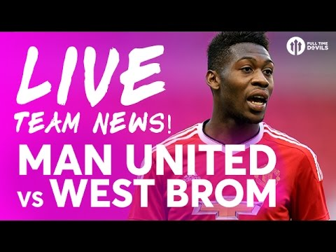Manchester United Vs West Bromwich Albion | LIVE STREAM TEAM NEWS