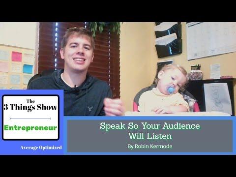 Speak so Your Audience Will Listen by Robin Kermode - 3 Big Ideas