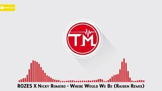 rozes x nicky romero where would we be raiden remix