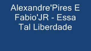 Alexandre Pires E Fabio JR - Essa Tal Liberdade