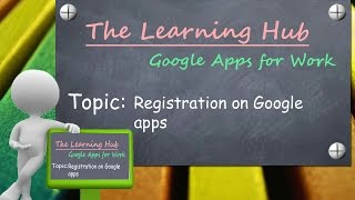 Google Apps Registration process | Google Apps for Work