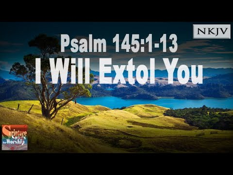 "Psalm 145:1-13 Song ""I Will Extol You"" (Esther Mui) Christian Scripture Praise Worship w Lyrics"