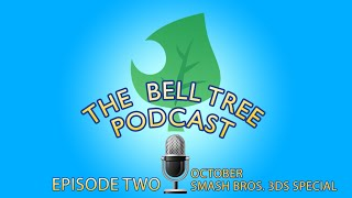 The Bell Tree Podcast Episode Two - October Smash Bros  3DS Special