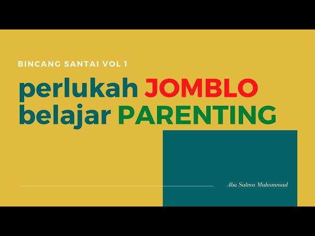 BINCANG SANTAI #1 : PERLUKAH JOMBLO BELAJAR PARENTING?