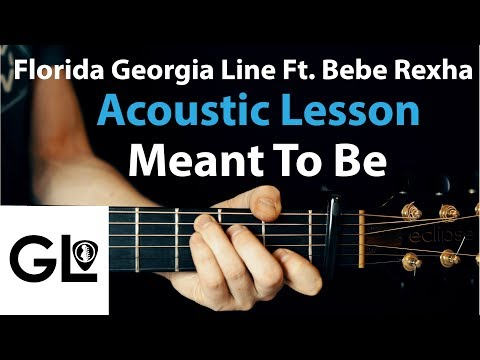 Meant To Be - Bebe Rexha: Acoustic Guitar Lesson - Florida Georgia Line