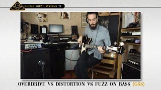overdrive vs distortion vs fuzz on Bass (GSS)