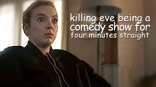 killing eve being a comedy show for four minutes straight