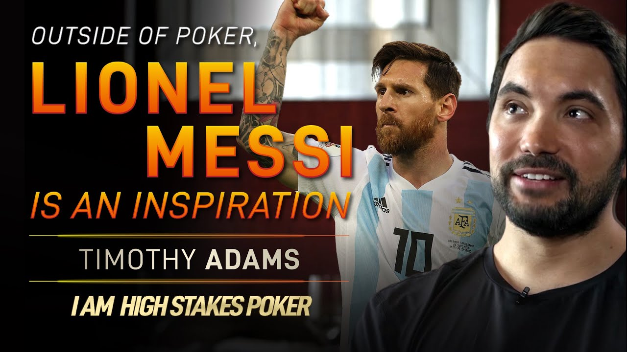 Timothy Adams Outside Poker Lionel Messi Is An Inspiration Youtube
