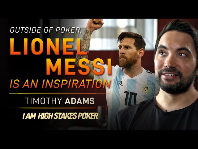 Timothy Adams - Outside Poker, Lionel Messi is an Inspiration!