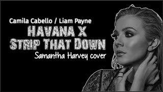 Lyrics: Camila Cabello | Liam Payne - Havana | Strip That Down (Samantha Harvey cover)
