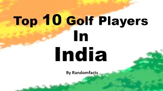 Top 10 Golf Players in India