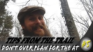 Hiking tips from the trail ~ Don't over plan ~ Preparing for a thru-hike of the Appalachian trail