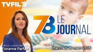 7/8 Le journal – Edition du mercredi 16 mars 2016
