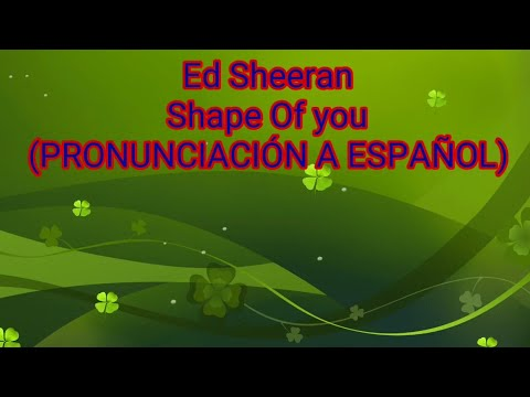 Ed Sheeran - Shape Of You (PRONUNCIACIÓN A ESPAÑOL)