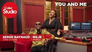Waje & Serge Beynaud: You and Me – Coke Studio Africa