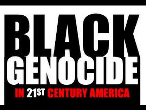 Black Genocide in 21st Century America