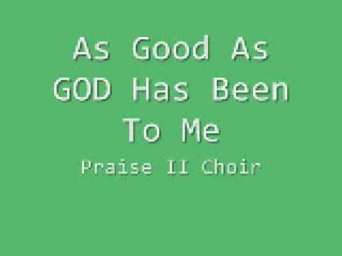 Praise II Choir - As Good As GOD Has Been To Me