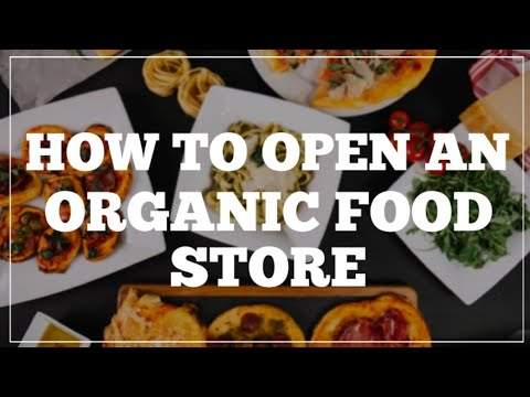 How to Open an Organic Food Store