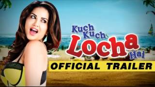 Kuch Kuch Locha Hai - Official Trailer 2015 - Sunny Leone, Ram Kapoor,Evelyn Sharma