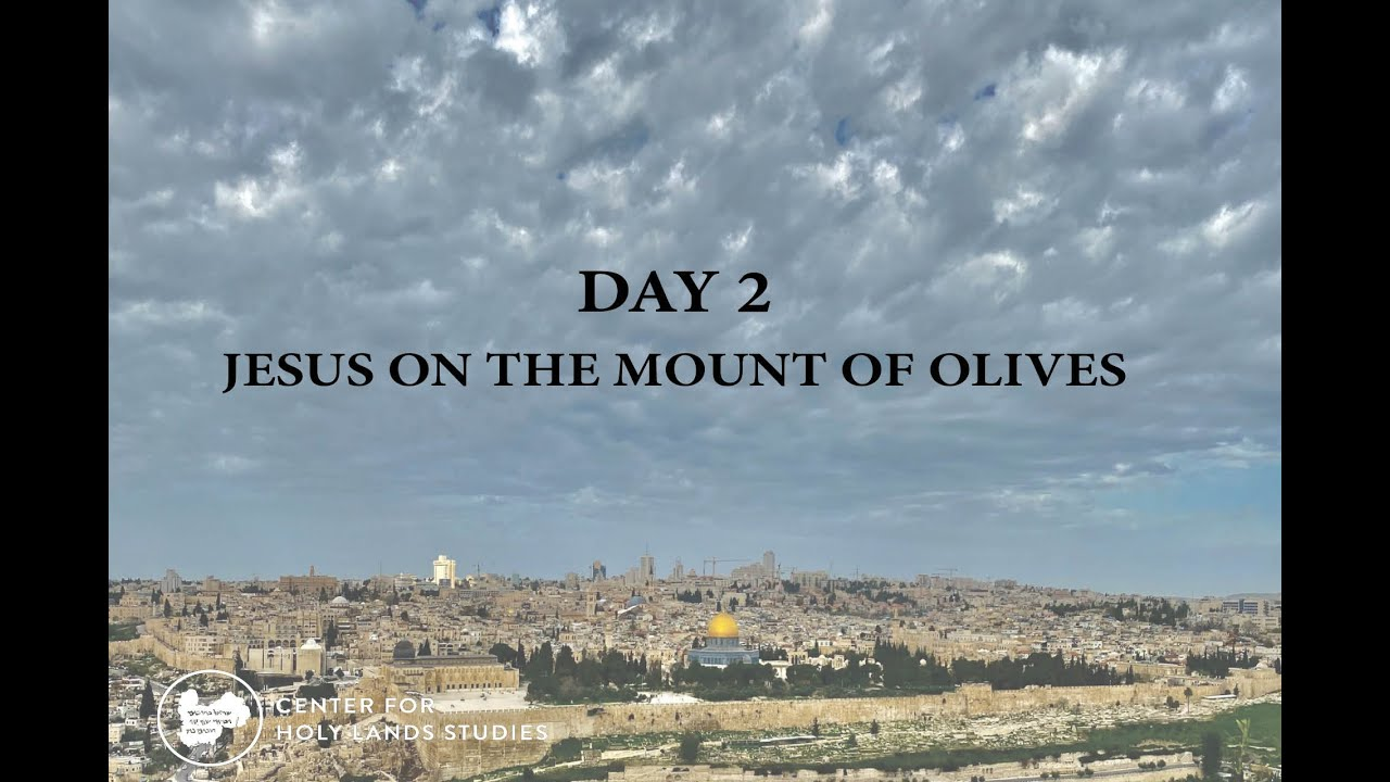 The Last Week of Jesus | Day 2 - Jesus on the Mount of Olives
